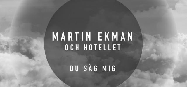 Låten 'Du såg mig' är hämtad från Martin Ekmans kommande album som planeras att släppas vid årsskiftet. På singeln har han med sig sitt kompband Hotellet. 'Du såg mig' skrevs […]