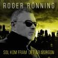 Roger Rönning som är känd för sina starka melodier har på denna singel samarbetat med producenten Gunnar Nordén. Låten Sol kom fram, det är morgon är en hoppfull låt som […]
